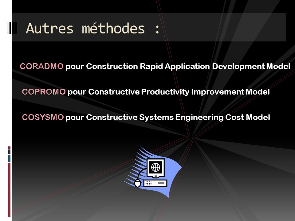 Autres méthodes : CORADMO pour Construction Rapid Application Development Model. COPROMO pour Constructive Productivity Improvement Model.