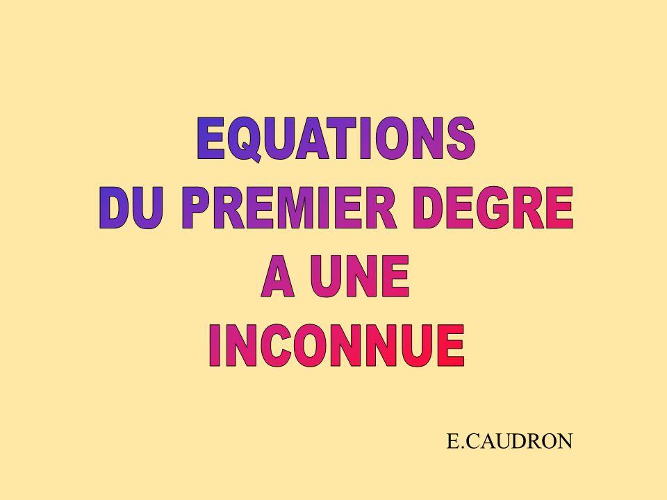 EQUATIONS DU PREMIER DEGRE A UNE INCONNUE E.CAUDRON