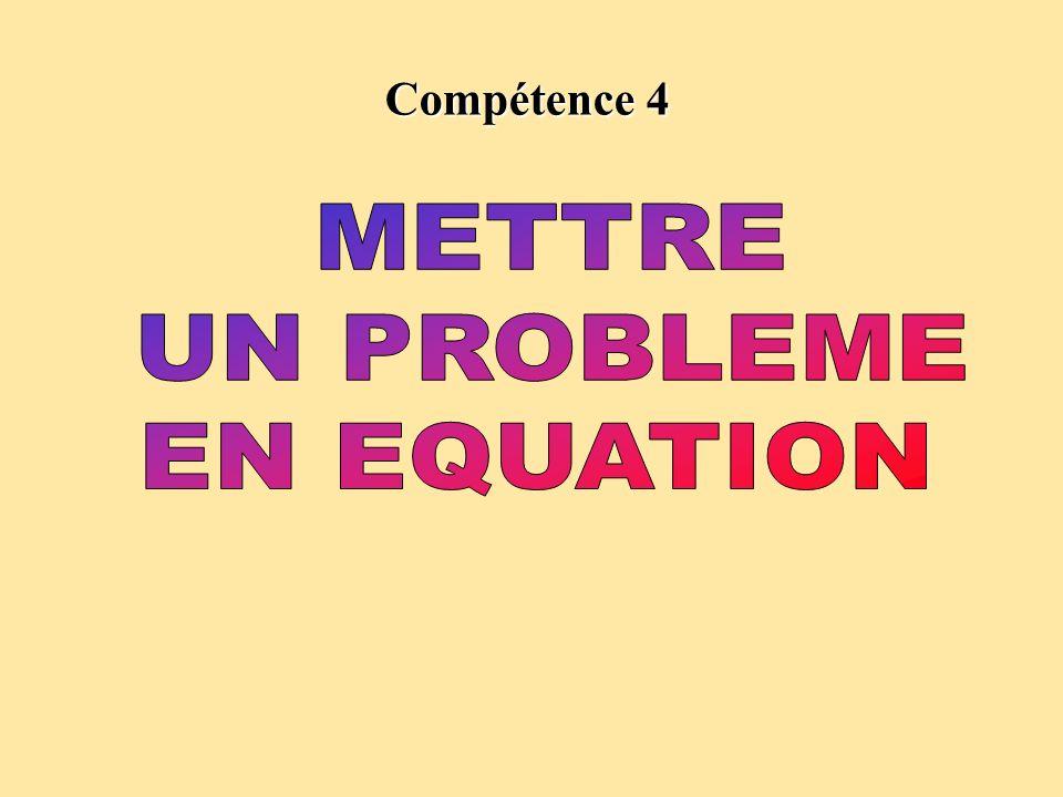 Compétence 4 METTRE UN PROBLEME EN EQUATION