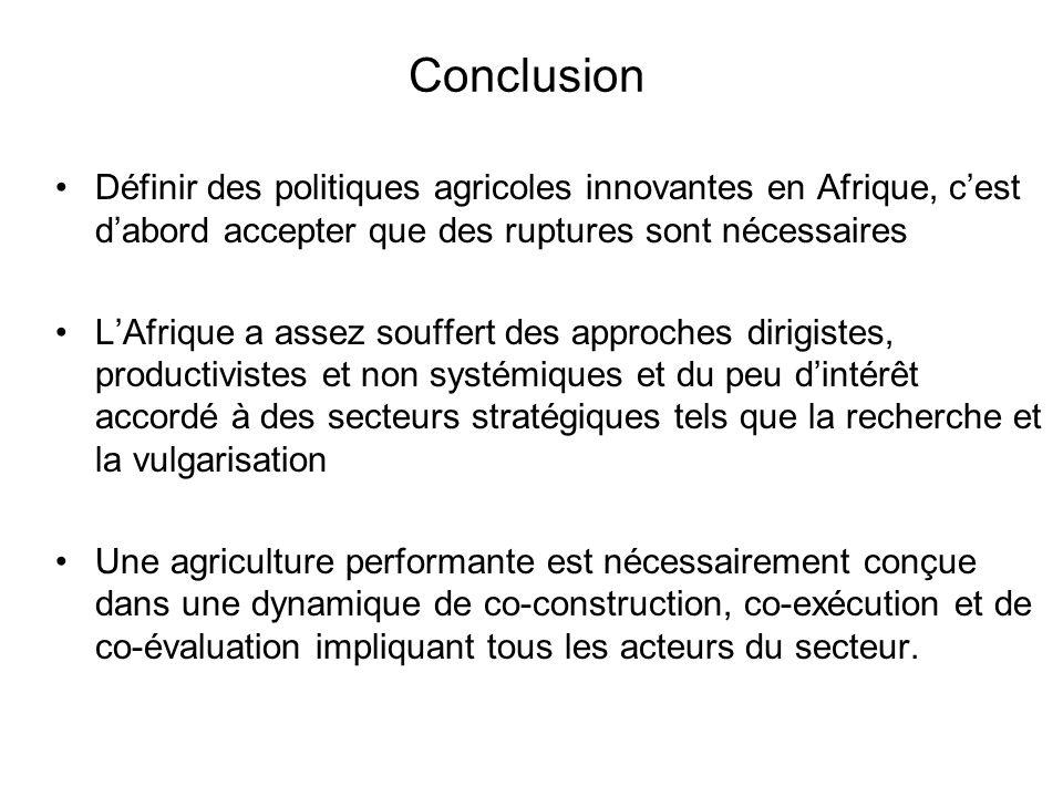 Conclusion Définir des politiques agricoles innovantes en Afrique, c'est d'abord accepter que des ruptures sont nécessaires.