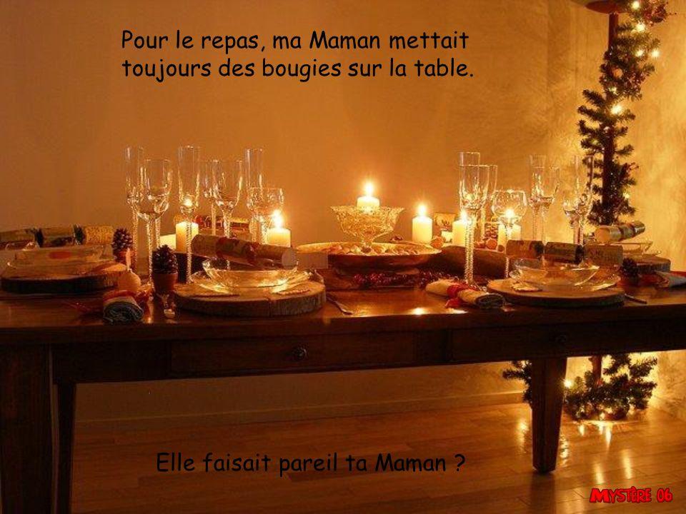 Pour le repas, ma Maman mettait toujours des bougies sur la table.