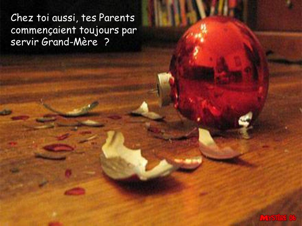 Chez toi aussi, tes Parents commençaient toujours par servir Grand-Mère