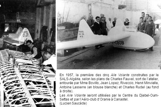 En 1957, la première des cinq Aile Volante construites par le SALS-Algérie, selon les plans de Charles Fauvel, sort de l'atelier, entourée par Mme Bovillo, Jean Lopez, Riveccio, Henri Minvielle, Antoine Lasserre (en blouse blanche) et Charles Rudel (au fond à droite).
