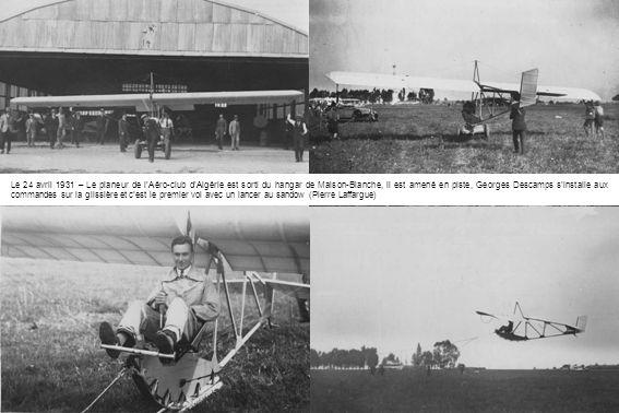 Le 24 avril 1931 – Le planeur de l'Aéro-club d'Algérie est sorti du hangar de Maison-Blanche, il est amené en piste, Georges Descamps s'installe aux commandes sur la glissière et c'est le premier vol avec un lancer au sandow (Pierre Laffargue)