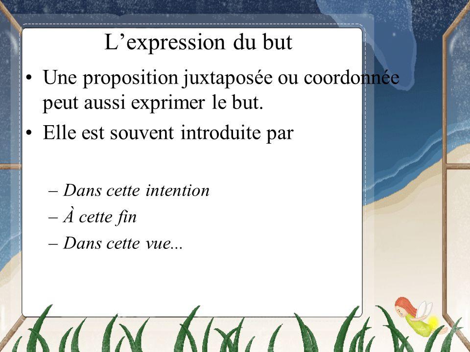 L'expression du but Une proposition juxtaposée ou coordonnée peut aussi exprimer le but. Elle est souvent introduite par.