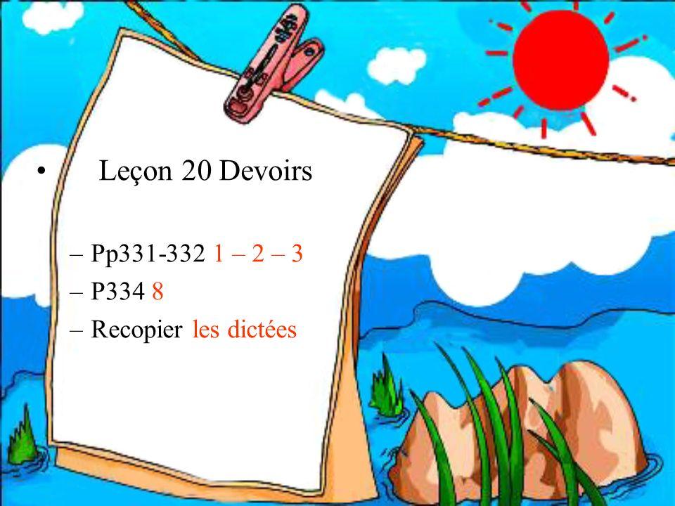 Leçon 20 Devoirs Pp331-332 1 – 2 – 3 P334 8 Recopier les dictées