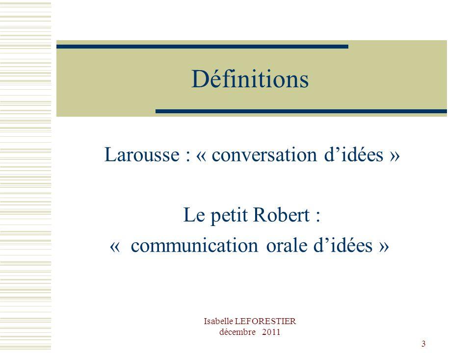 Définitions Larousse : « conversation d'idées » Le petit Robert :