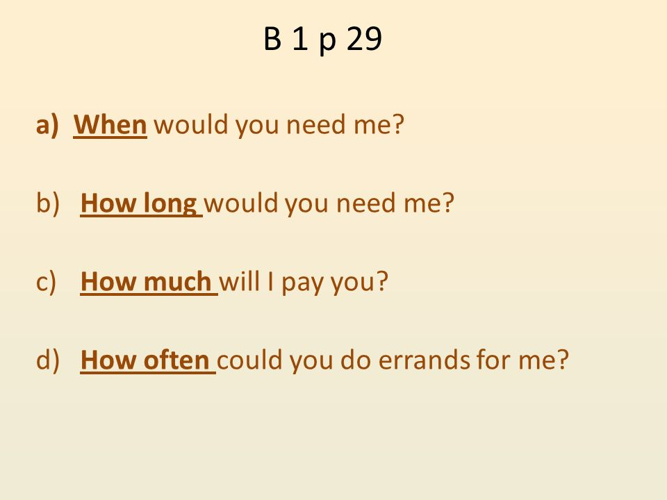 B 1 p 29 When would you need me How long would you need me