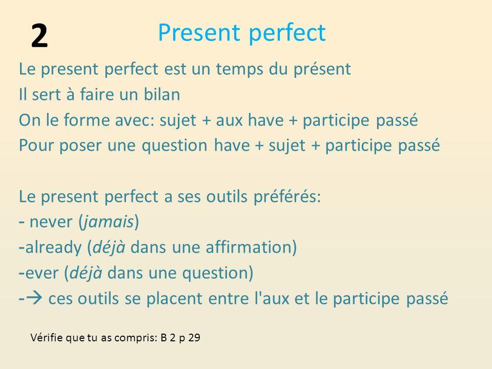 2 Present perfect Le present perfect est un temps du présent