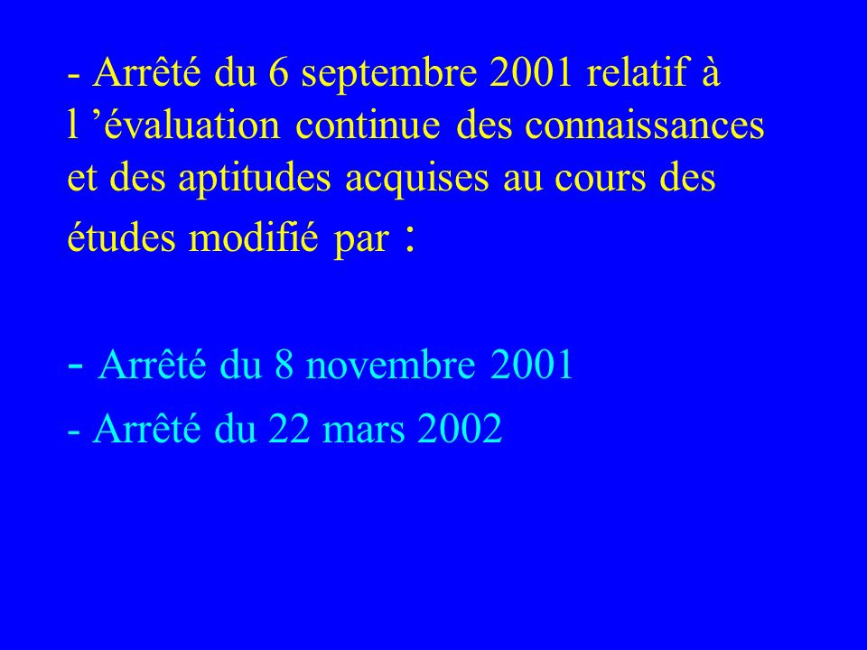 - Arrêté du 6 septembre 2001 relatif à l 'évaluation continue des connaissances et des aptitudes acquises au cours des études modifié par : - Arrêté du 8 novembre 2001 - Arrêté du 22 mars 2002