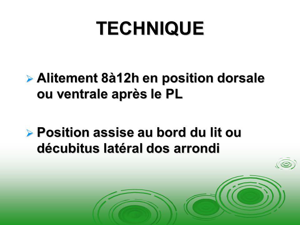 TECHNIQUE Alitement 8à12h en position dorsale ou ventrale après le PL