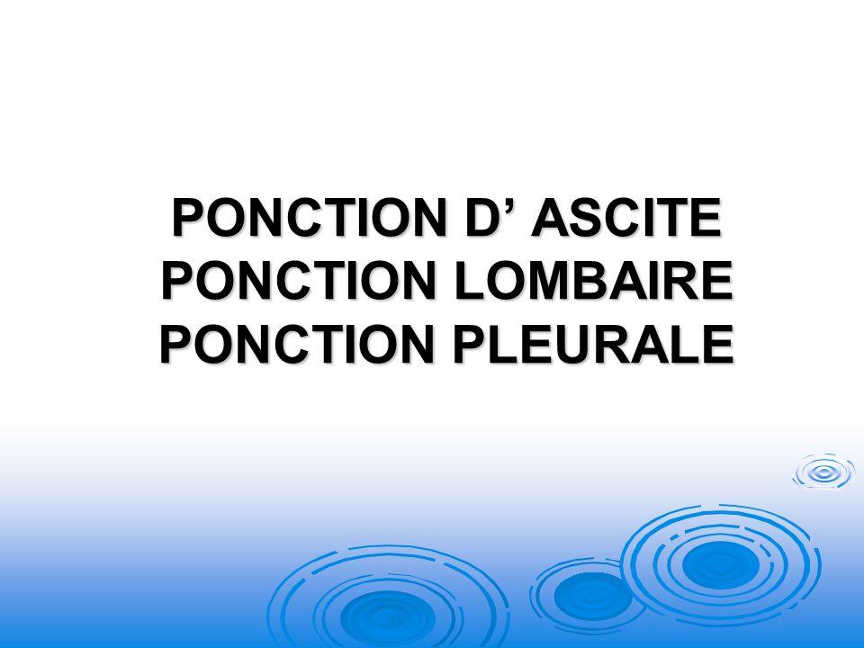 PONCTION D' ASCITE PONCTION LOMBAIRE PONCTION PLEURALE