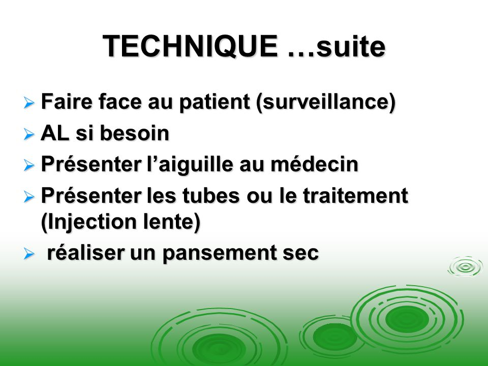 TECHNIQUE …suite Faire face au patient (surveillance) AL si besoin