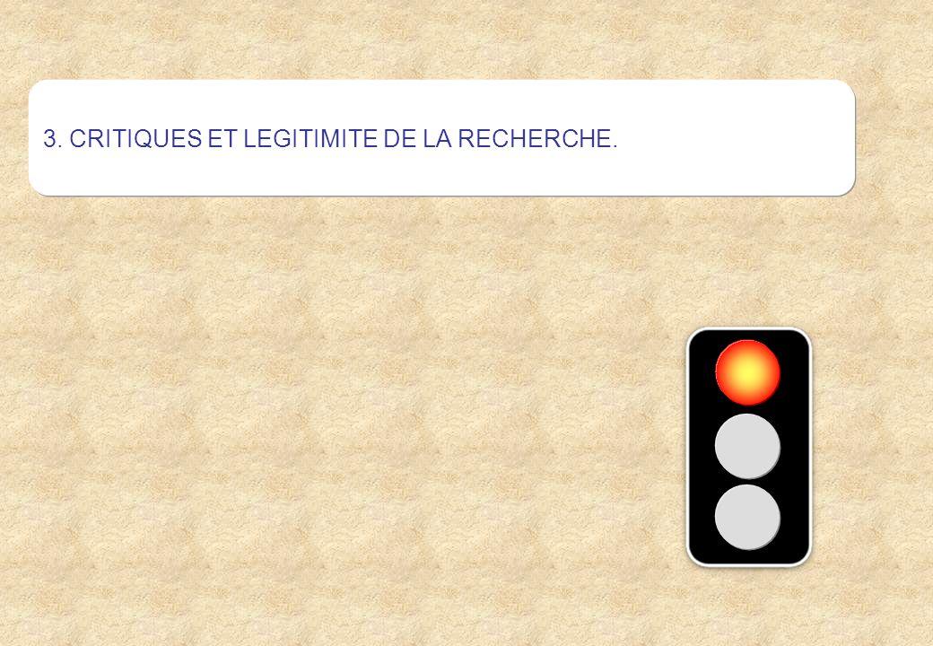 3. CRITIQUES ET LEGITIMITE DE LA RECHERCHE.