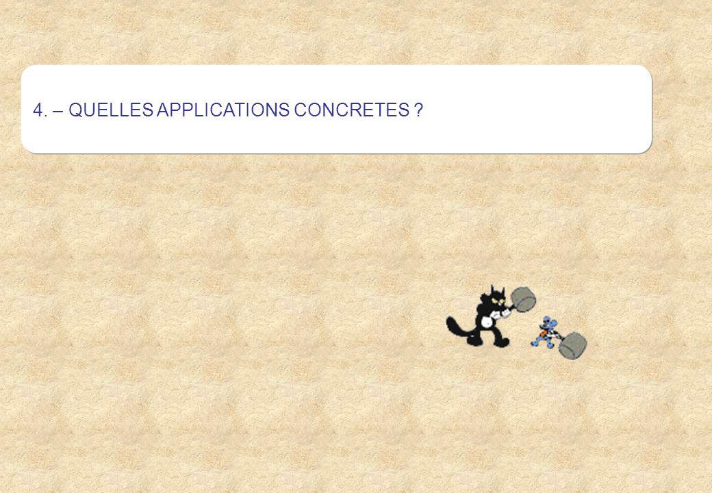 4. – QUELLES APPLICATIONS CONCRETES