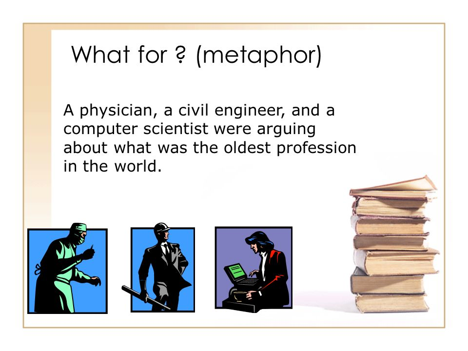 What for (metaphor) A physician, a civil engineer, and a