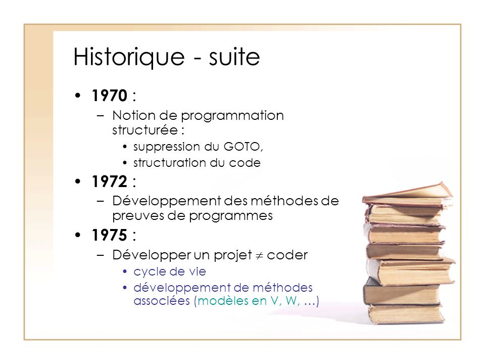 Historique - suite 1970 : Notion de programmation structurée : suppression du GOTO, structuration du code.