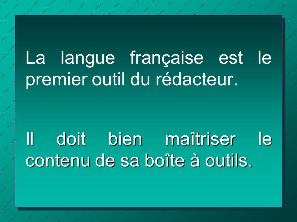 La langue française est le premier outil du rédacteur.