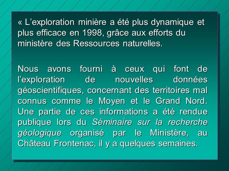 « L'exploration minière a été plus dynamique et plus efficace en 1998, grâce aux efforts du ministère des Ressources naturelles.