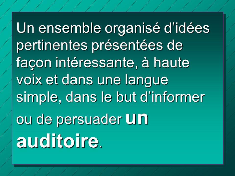 Un ensemble organisé d'idées pertinentes présentées de façon intéressante, à haute voix et dans une langue simple, dans le but d'informer ou de persuader un auditoire.