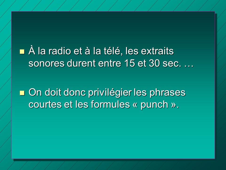 À la radio et à la télé, les extraits sonores durent entre 15 et 30 sec. …