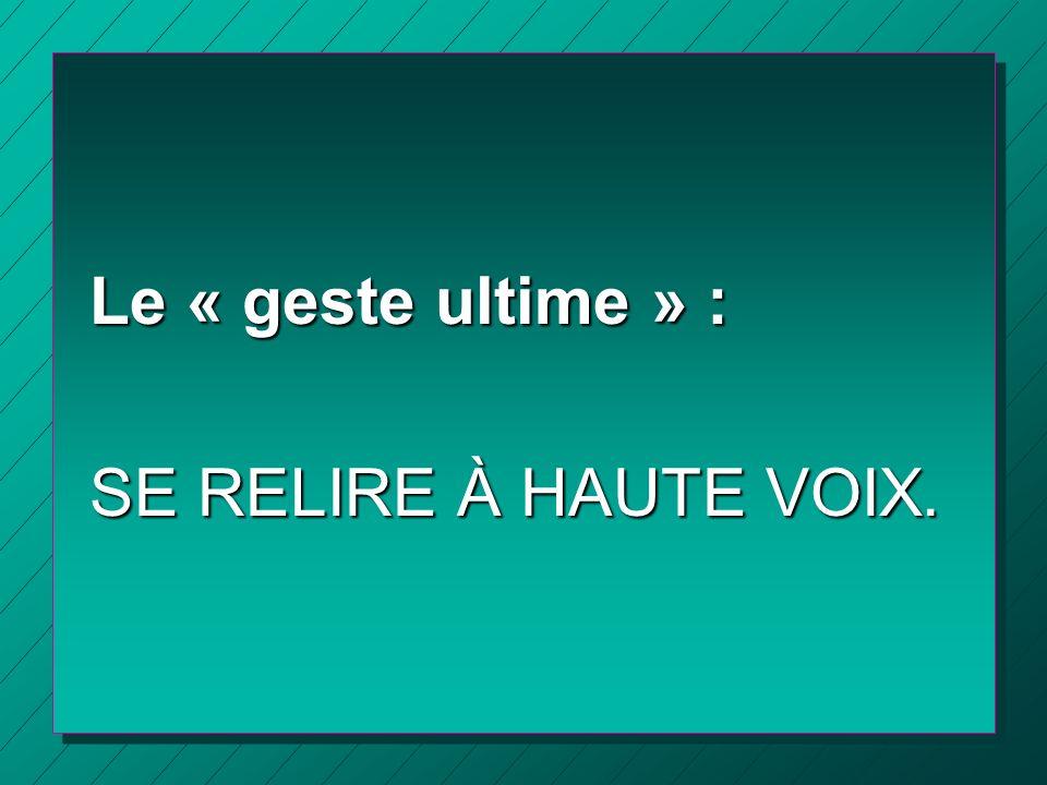 Le « geste ultime » : SE RELIRE À HAUTE VOIX.