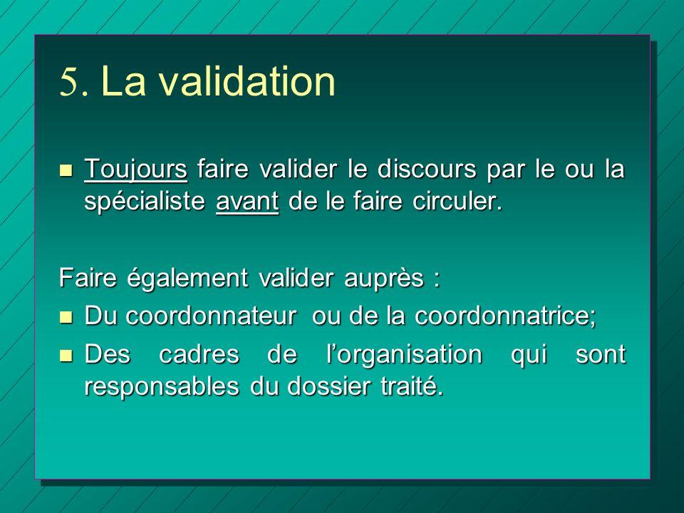 5. La validation Toujours faire valider le discours par le ou la spécialiste avant de le faire circuler.