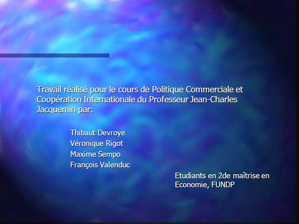 Travail réalisé pour le cours de Politique Commerciale et Coopération Internationale du Professeur Jean-Charles Jacquemin par: