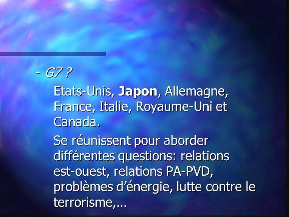 - G7 Etats-Unis, Japon, Allemagne, France, Italie, Royaume-Uni et Canada.
