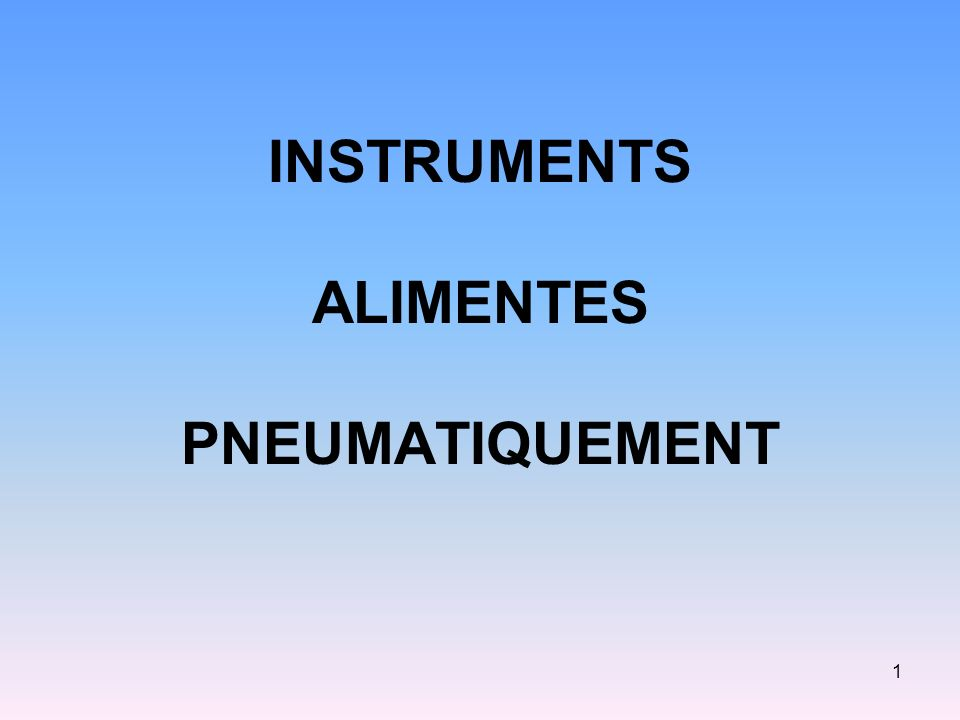 INSTRUMENTS ALIMENTES PNEUMATIQUEMENT