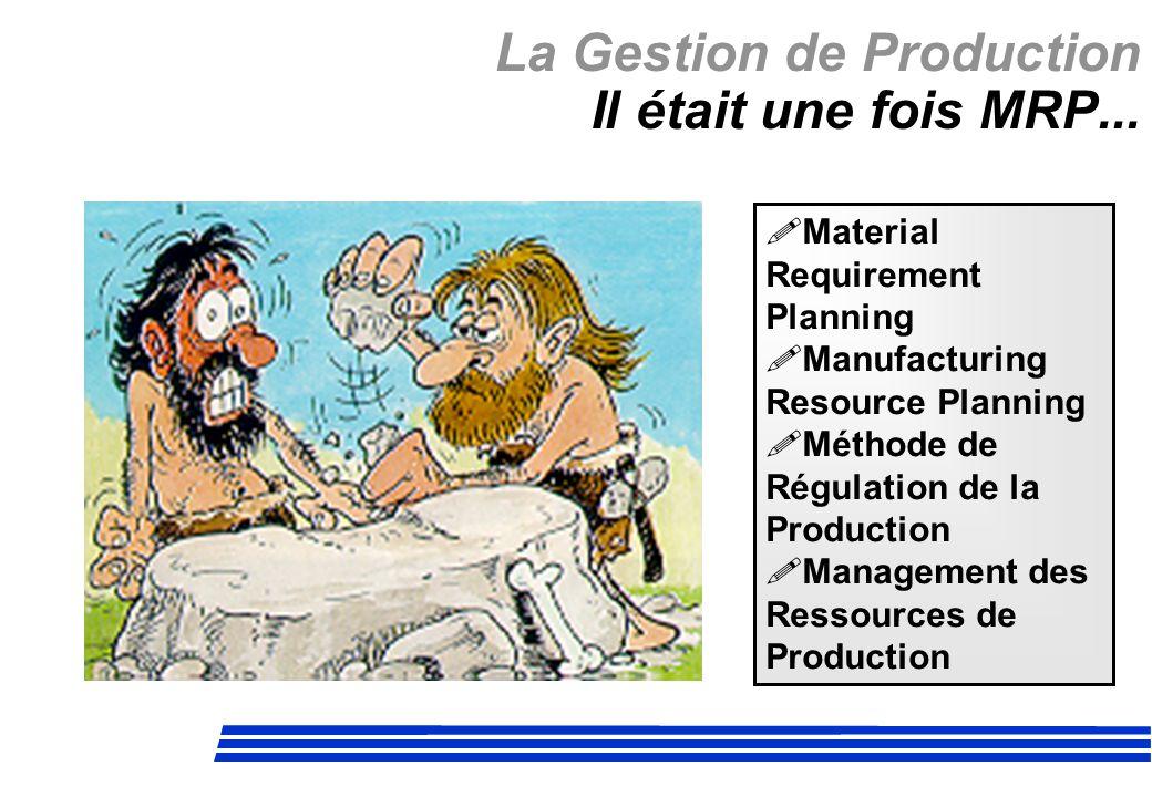 La Gestion de Production Il était une fois MRP...