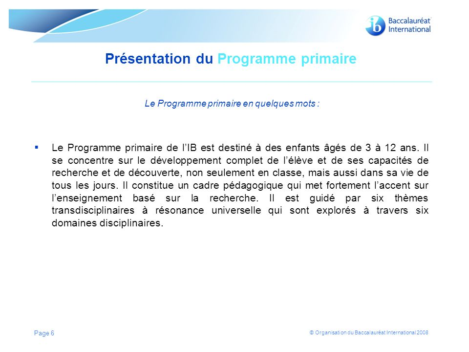 Présentation du Programme primaire Le Programme primaire en quelques mots :