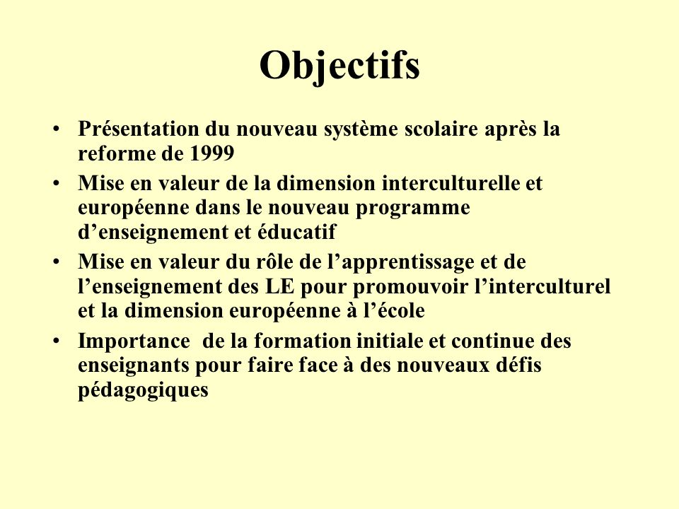 Objectifs Présentation du nouveau système scolaire après la reforme de 1999.