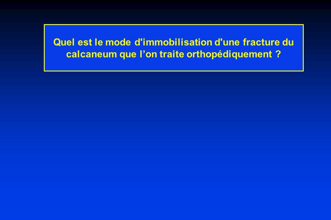 Quel est le mode d immobilisation d une fracture du calcaneum que l'on traite orthopédiquement