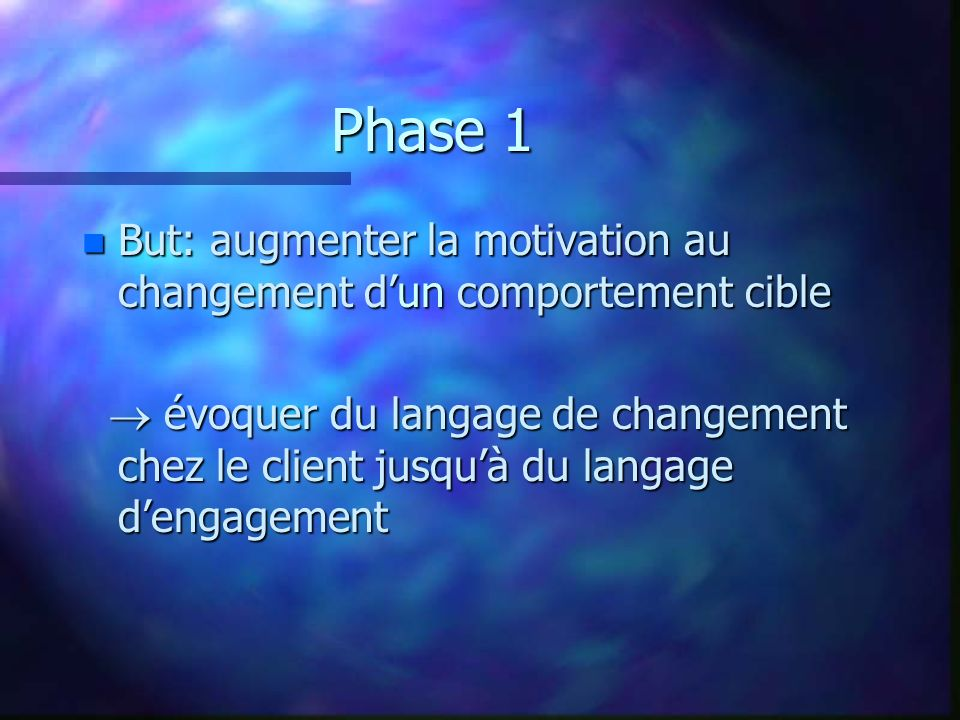 Phase 1 But: augmenter la motivation au changement d'un comportement cible.