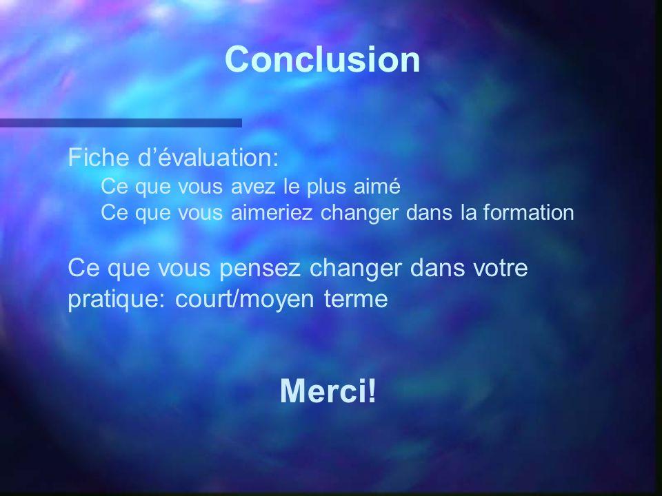 Conclusion Merci! Fiche d'évaluation: