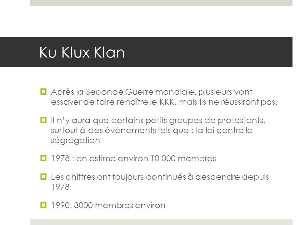 Ku Klux Klan Après la Seconde Guerre mondiale, plusieurs vont essayer de faire renaître le KKK, mais ils ne réussiront pas.