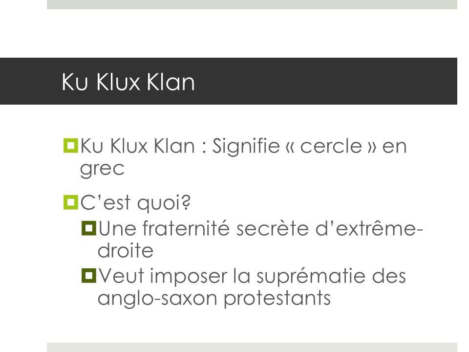 Ku Klux Klan Ku Klux Klan : Signifie « cercle » en grec C'est quoi