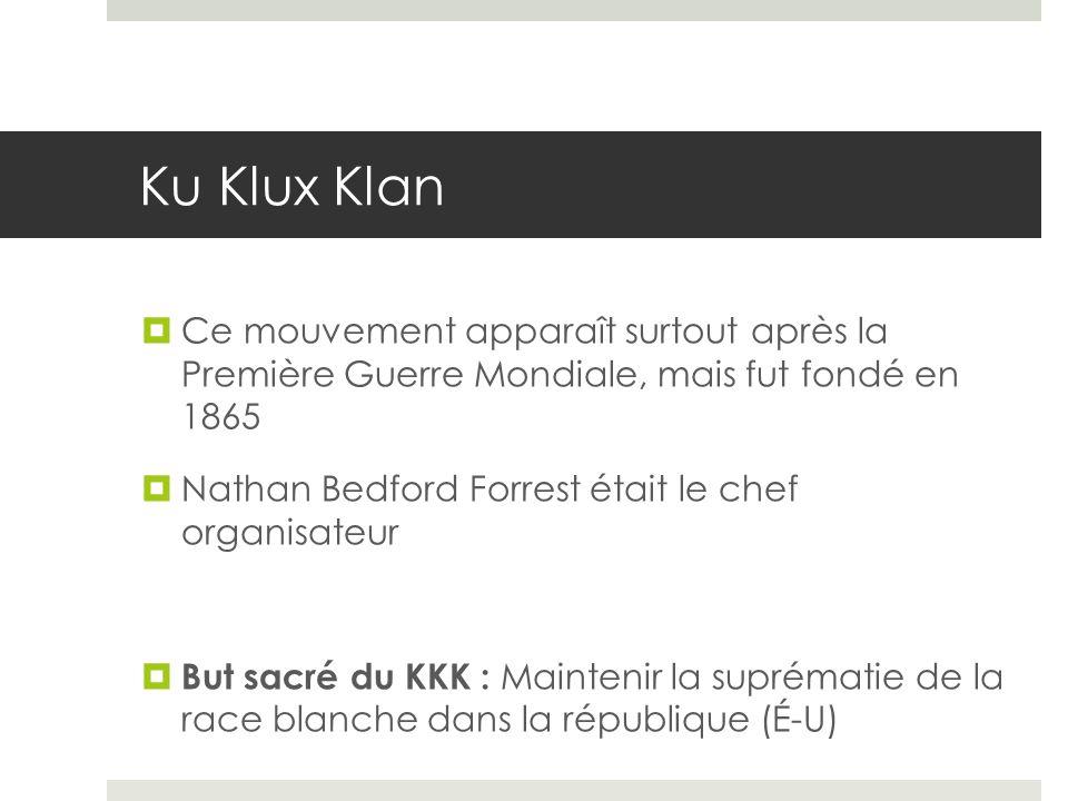 Ku Klux Klan Ce mouvement apparaît surtout après la Première Guerre Mondiale, mais fut fondé en 1865.