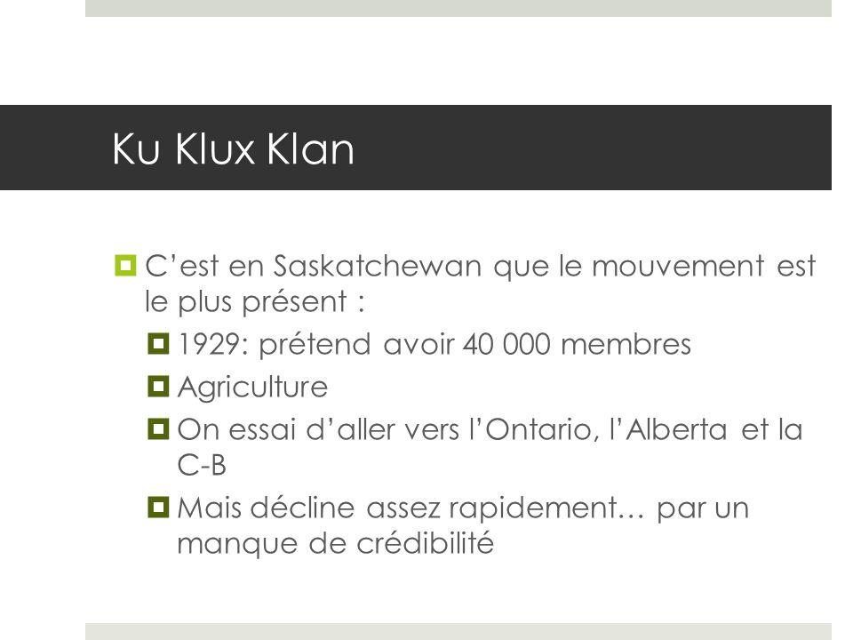 Ku Klux Klan C'est en Saskatchewan que le mouvement est le plus présent : 1929: prétend avoir 40 000 membres.