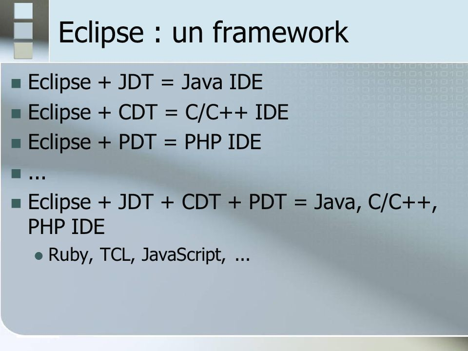 Eclipse : un framework Eclipse + JDT = Java IDE