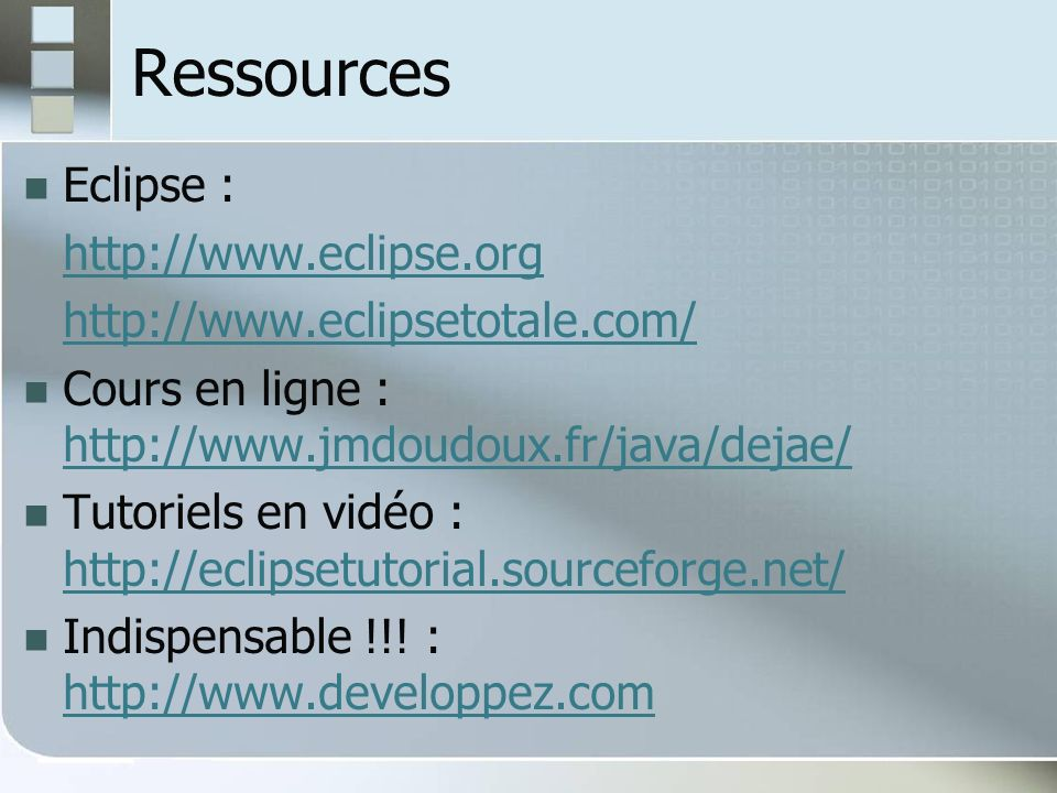 Ressources Eclipse : http://www.eclipse.org