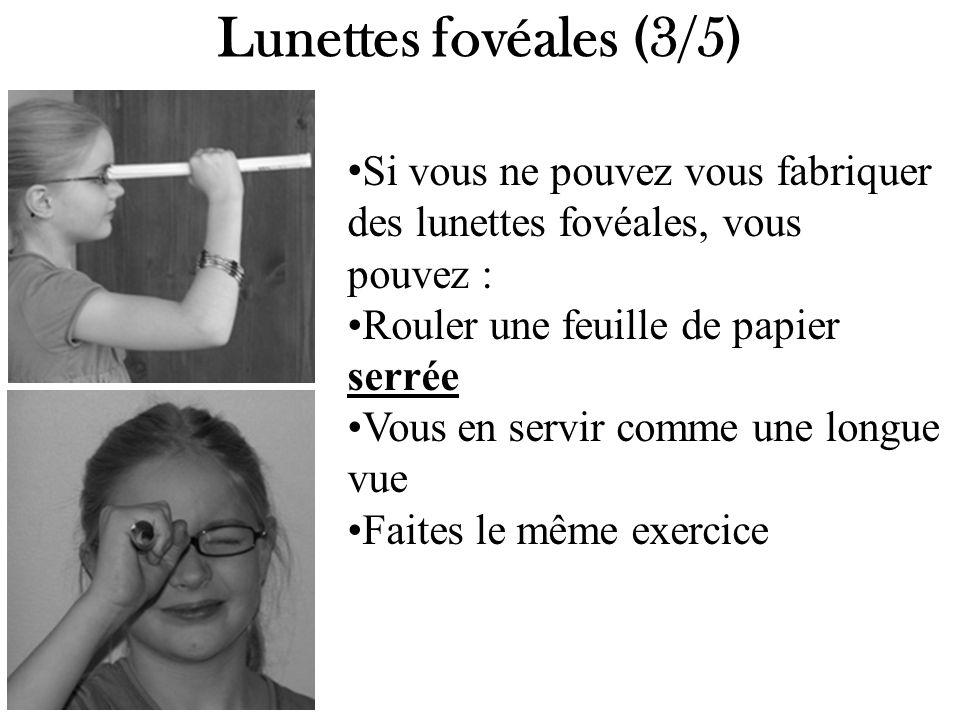 Lunettes fovéales (3/5) Si vous ne pouvez vous fabriquer des lunettes fovéales, vous pouvez : Rouler une feuille de papier serrée.