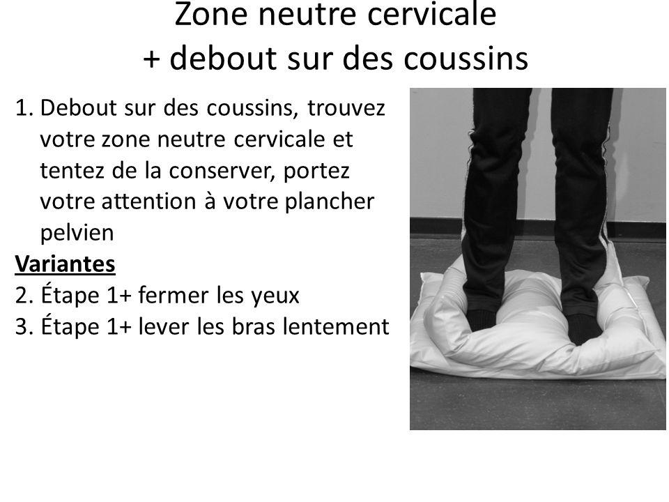 Zone neutre cervicale + debout sur des coussins