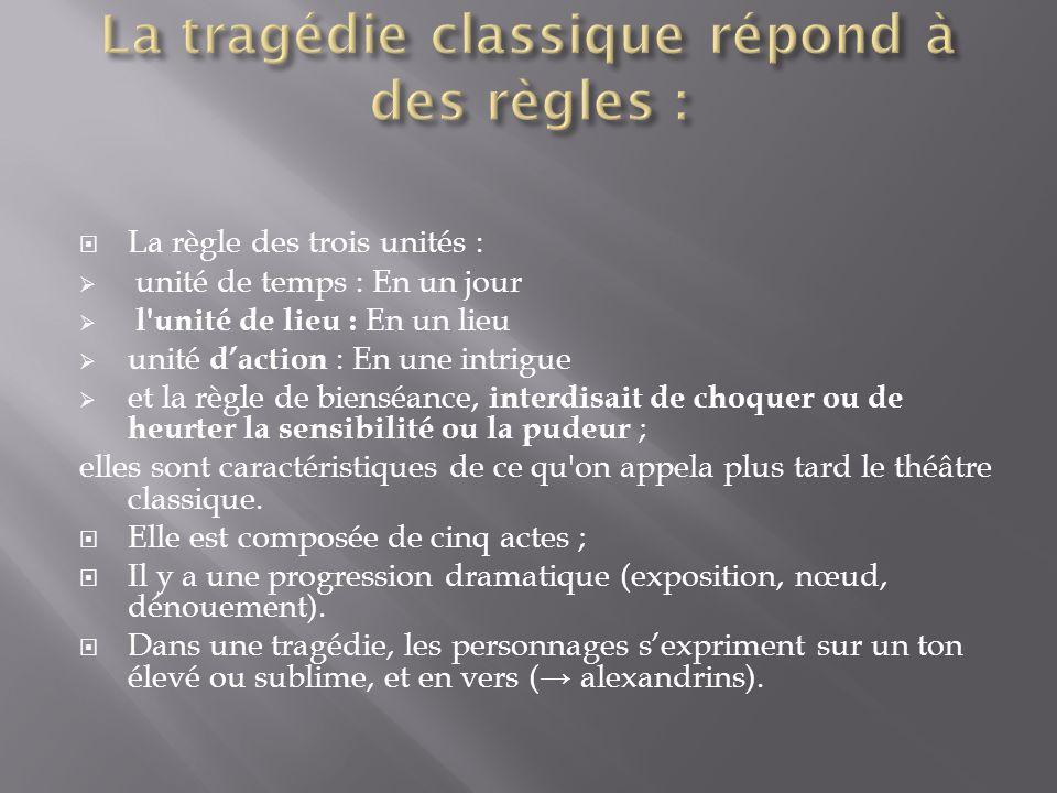 La tragédie classique répond à des règles :