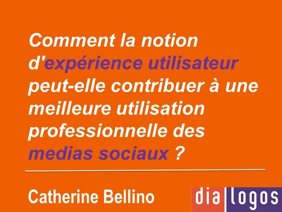 Comment la notion d expérience utilisateur peut-elle contribuer à une meilleure utilisation professionnelle des medias sociaux