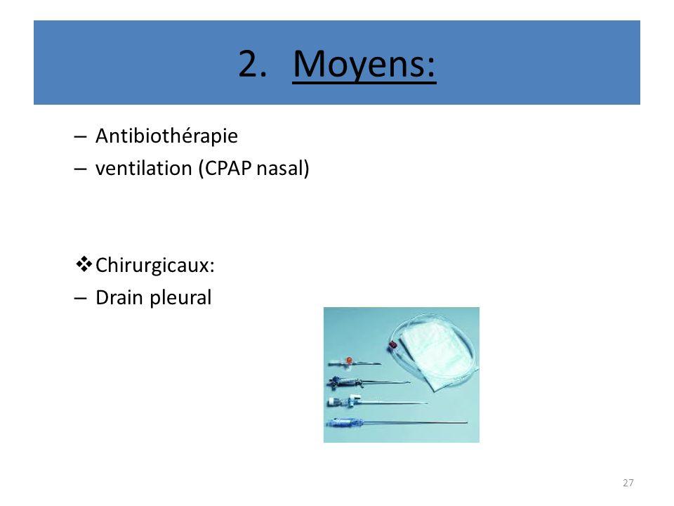 Moyens: Antibiothérapie ventilation (CPAP nasal) Chirurgicaux:
