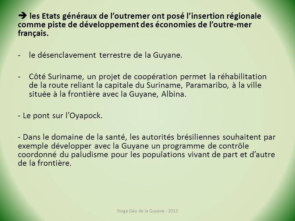 le désenclavement terrestre de la Guyane.