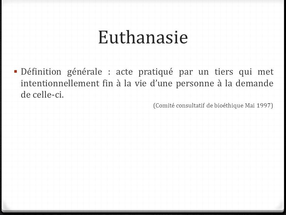 Euthanasie Définition générale : acte pratiqué par un tiers qui met intentionnellement fin à la vie d'une personne à la demande de celle-ci.