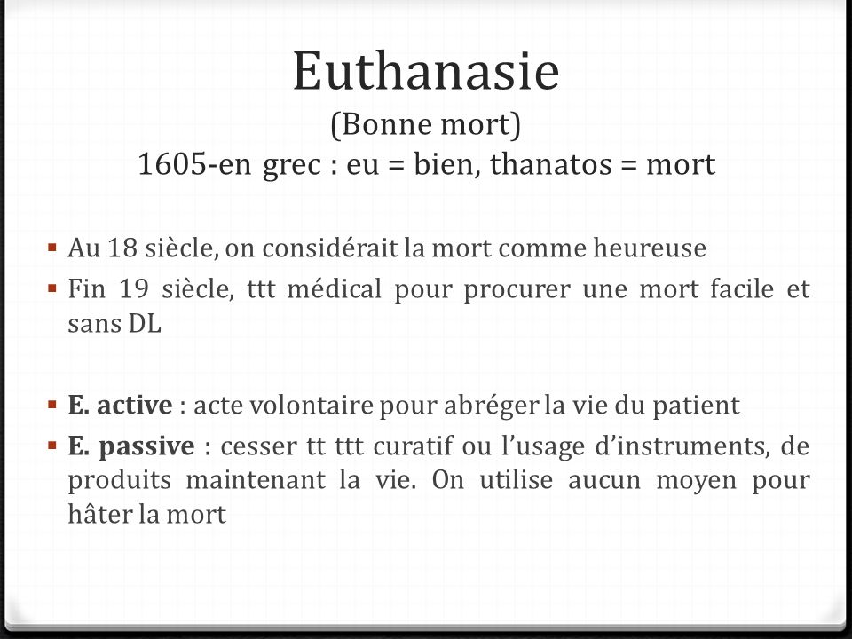 Euthanasie (Bonne mort) 1605-en grec : eu = bien, thanatos = mort